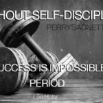 Without Self-Discipline Success Is Impossible